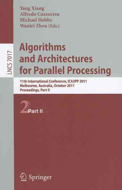 Algorithms and Architectures for Parallel Processing By Xiang, Yang (EDT)/ Cuzzocrea, Alfredo (EDT)/ Hobbs, Michael (EDT)/ Zhou, Wanlei (EDT)